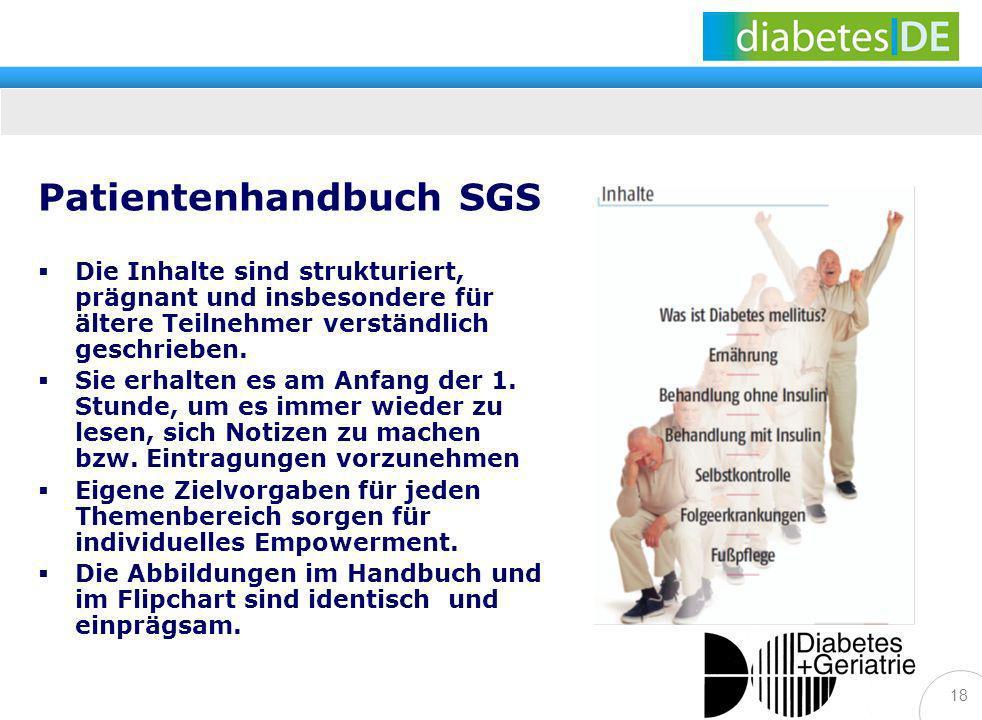 18 Patientenhandbuch SGS Die Inhalte sind strukturiert, prägnant und insbesondere für ältere Teilnehmer verständlich geschrieben. Sie erhalten es am A
