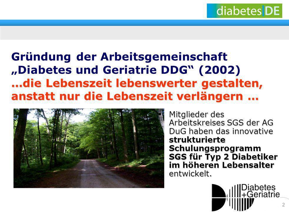 2...die Lebenszeit lebenswerter gestalten, anstatt nur die Lebenszeit verlängern … Gründung der Arbeitsgemeinschaft Diabetes und Geriatrie DDG (2002).