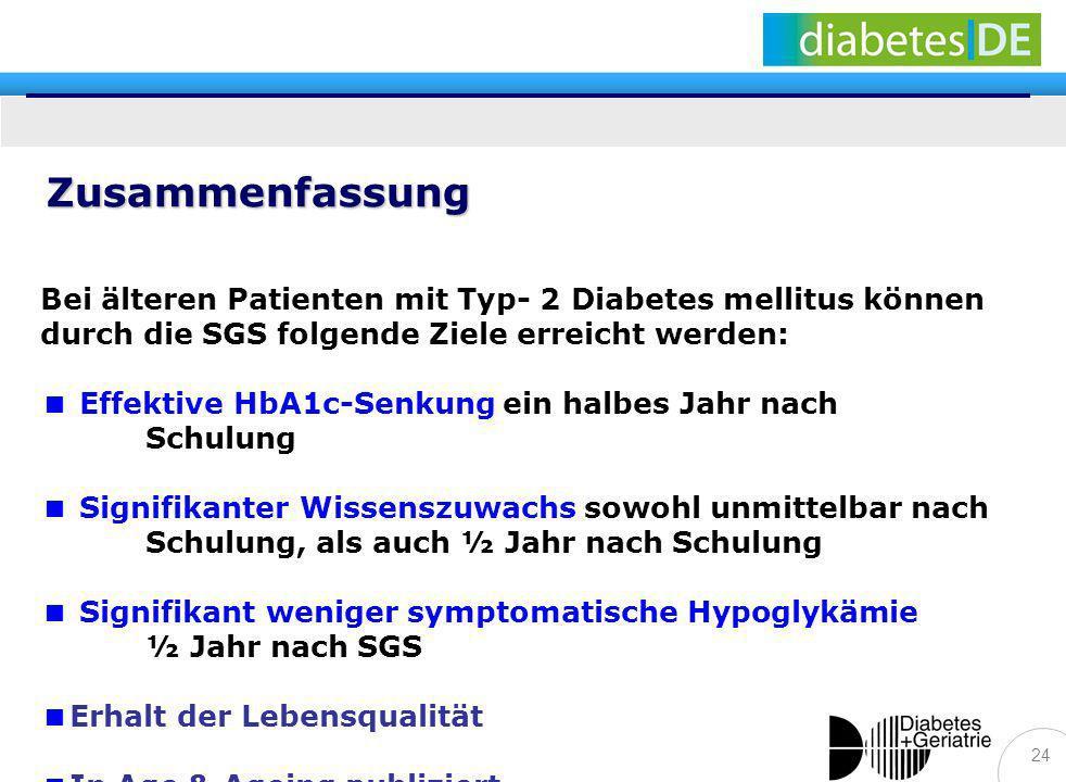 24 Zusammenfassung Bei älteren Patienten mit Typ- 2 Diabetes mellitus können durch die SGS folgende Ziele erreicht werden: Effektive HbA1c-Senkung ein