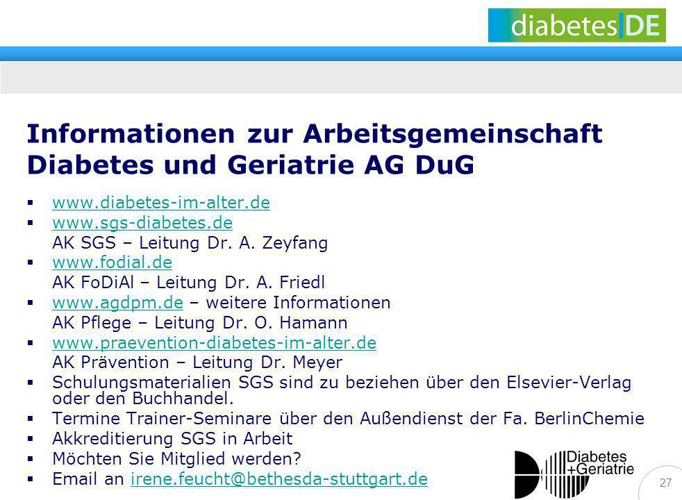 27 Informationen zur Arbeitsgemeinschaft Diabetes und Geriatrie AG DuG www.diabetes-im-alter.de www.sgs-diabetes.de AK SGS – Leitung Dr. A. Zeyfang ww