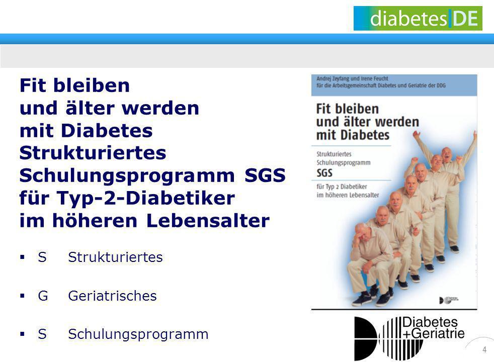 4 Fit bleiben und älter werden mit Diabetes Strukturiertes Schulungsprogramm SGS für Typ-2-Diabetiker im höheren Lebensalter S Strukturiertes GGeriatr