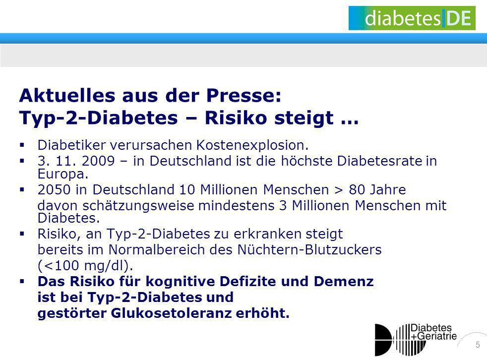 5 Aktuelles aus der Presse: Typ-2-Diabetes – Risiko steigt … Diabetiker verursachen Kostenexplosion. 3. 11. 2009 – in Deutschland ist die höchste Diab