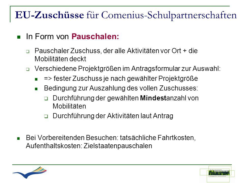 EU-Zuschüsse für Comenius-Schulpartnerschaften In Form von Pauschalen: Pauschaler Zuschuss, der alle Aktivitäten vor Ort + die Mobilitäten deckt Versc