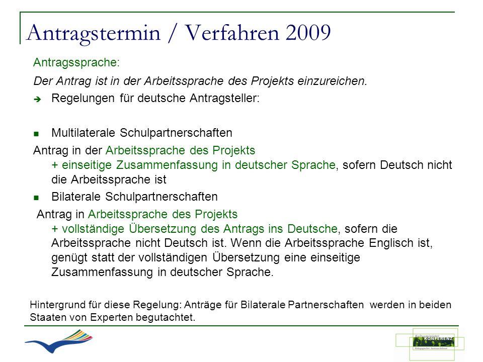 Antragstermin / Verfahren 2009 Antragssprache: Der Antrag ist in der Arbeitssprache des Projekts einzureichen. Regelungen für deutsche Antragsteller: