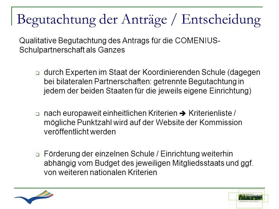 Begutachtung der Anträge / Entscheidung Qualitative Begutachtung des Antrags für die COMENIUS- Schulpartnerschaft als Ganzes durch Experten im Staat d