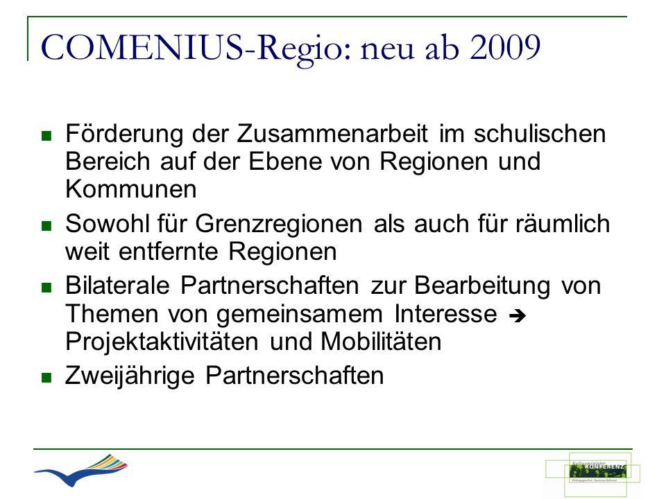 COMENIUS-Regio: neu ab 2009 Förderung der Zusammenarbeit im schulischen Bereich auf der Ebene von Regionen und Kommunen Sowohl für Grenzregionen als a