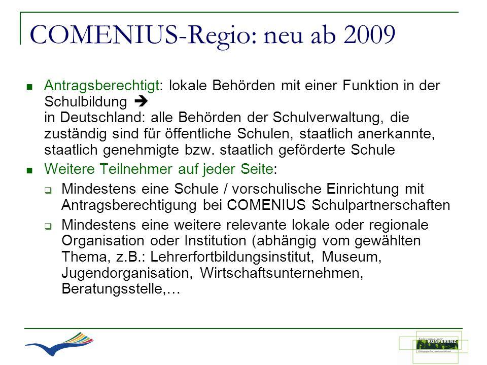COMENIUS-Regio: neu ab 2009 Antragsberechtigt: lokale Behörden mit einer Funktion in der Schulbildung in Deutschland: alle Behörden der Schulverwaltun