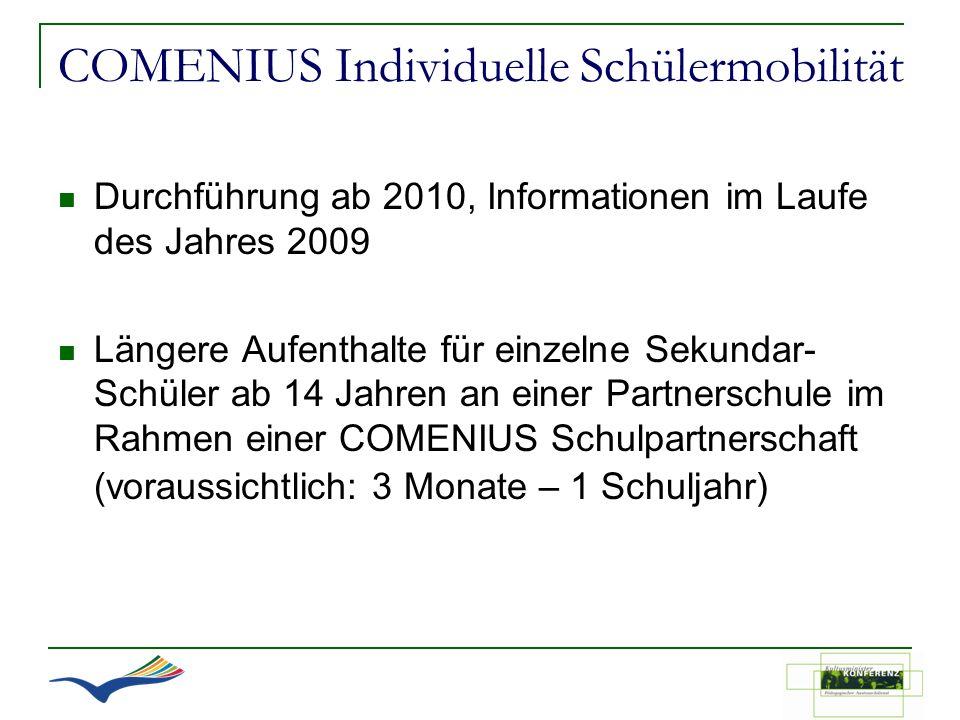 COMENIUS Individuelle Schülermobilität Durchführung ab 2010, Informationen im Laufe des Jahres 2009 Längere Aufenthalte für einzelne Sekundar- Schüler