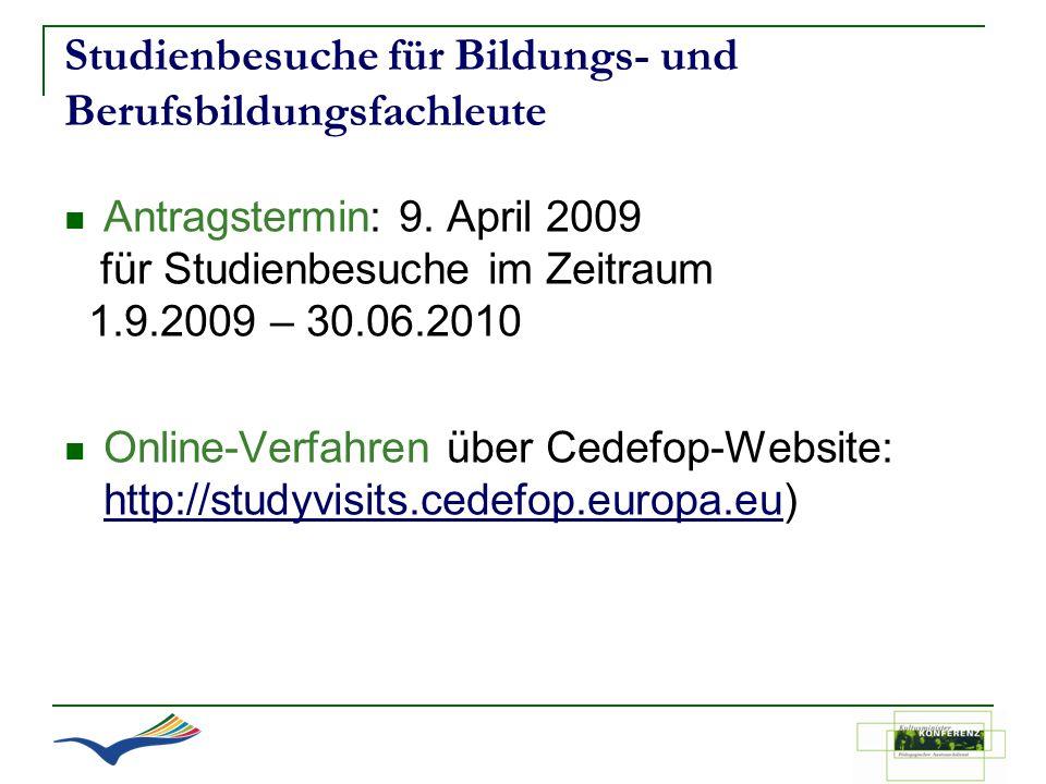 Studienbesuche für Bildungs- und Berufsbildungsfachleute Antragstermin: 9. April 2009 für Studienbesuche im Zeitraum 1.9.2009 – 30.06.2010 Online-Verf