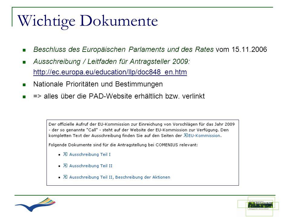 Wichtige Dokumente Beschluss des Europäischen Parlaments und des Rates vom 15.11.2006 Ausschreibung / Leitfaden für Antragsteller 2009: http://ec.euro