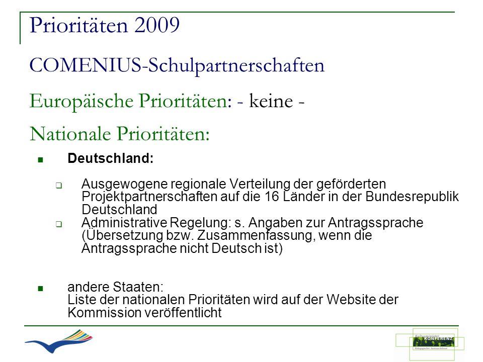 Prioritäten 2009 COMENIUS-Schulpartnerschaften Europäische Prioritäten: - keine - Deutschland: Ausgewogene regionale Verteilung der geförderten Projek