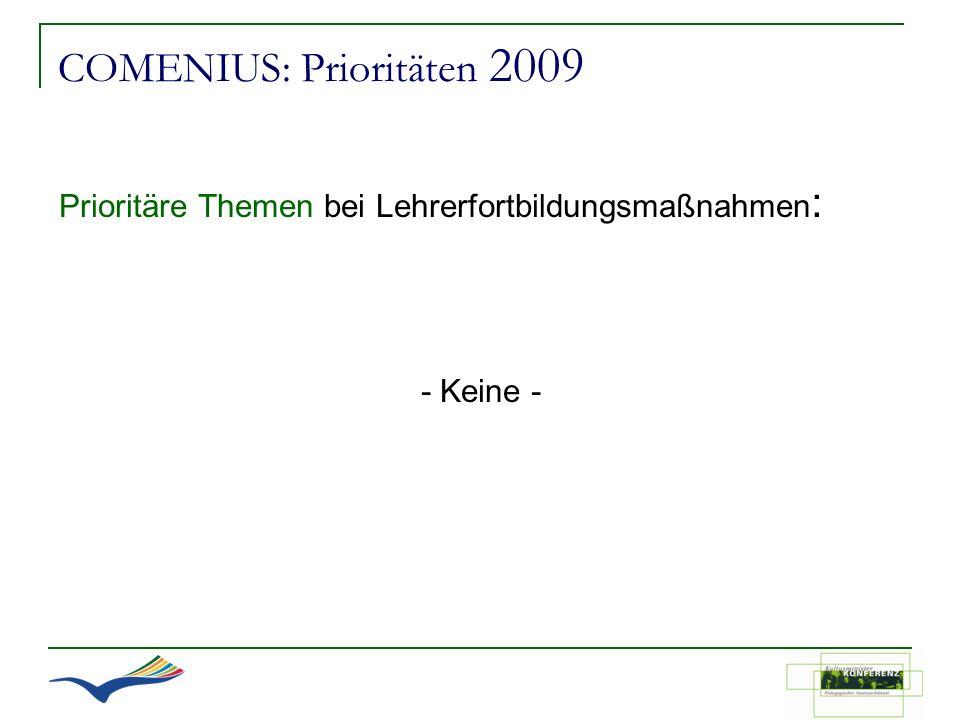 COMENIUS: Prioritäten 2009 Prioritäre Themen bei Lehrerfortbildungsmaßnahmen : - Keine -