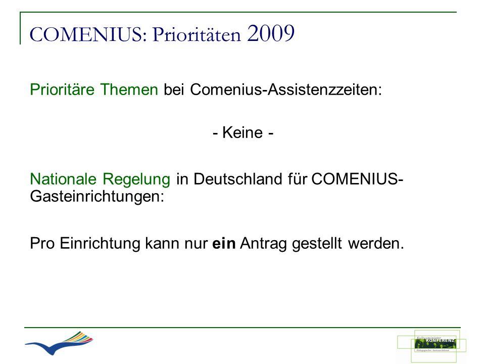 COMENIUS: Prioritäten 2009 Prioritäre Themen bei Comenius-Assistenzzeiten: - Keine - Nationale Regelung in Deutschland für COMENIUS- Gasteinrichtungen