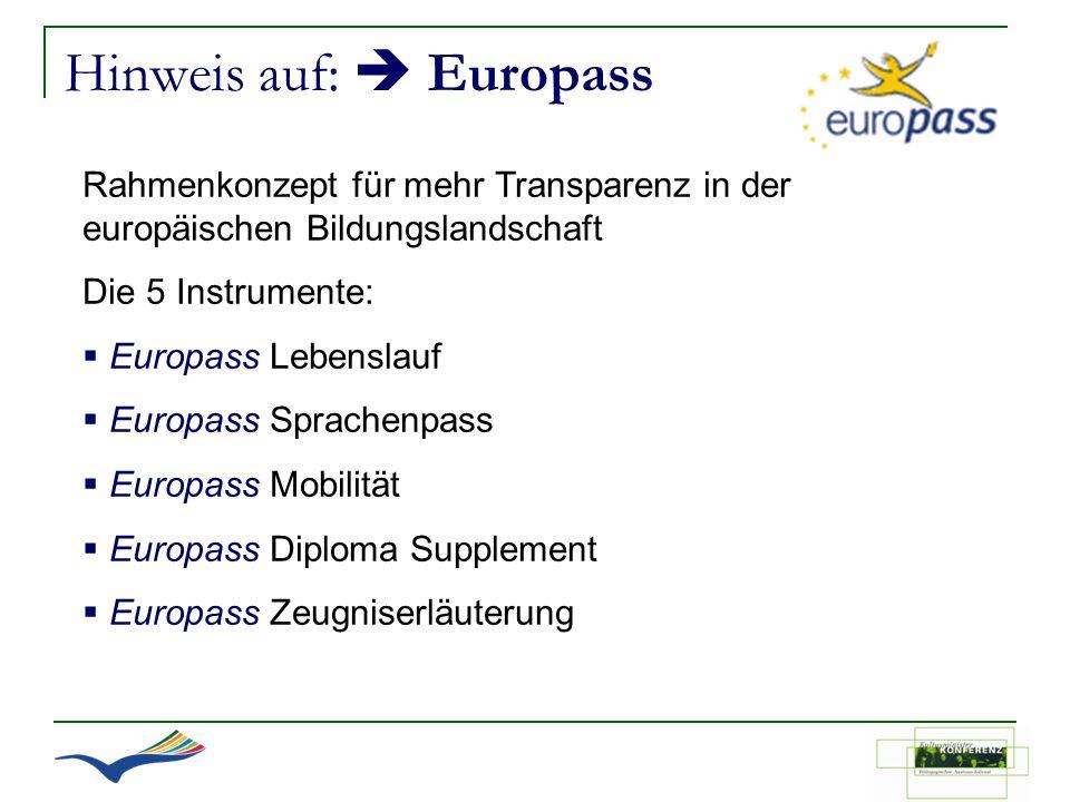Hinweis auf: Europass Rahmenkonzept für mehr Transparenz in der europäischen Bildungslandschaft Die 5 Instrumente: Europass Lebenslauf Europass Sprach