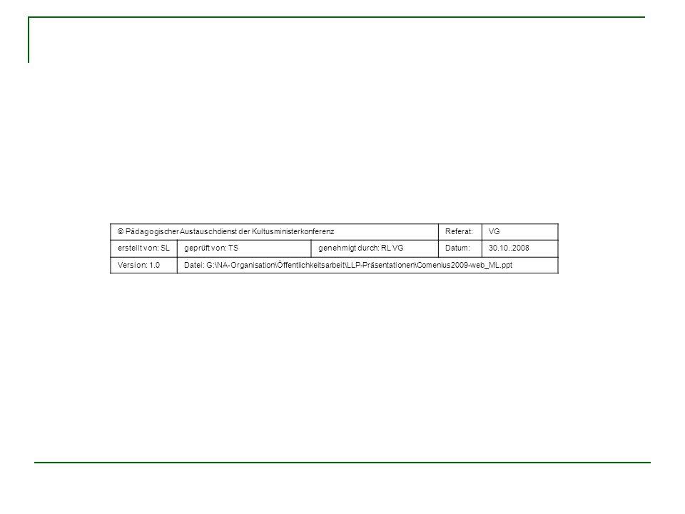 © Pädagogischer Austauschdienst der KultusministerkonferenzReferat:VG erstellt von: SLgeprüft von: TSgenehmigt durch: RL VGDatum:30.10..2008 Version:
