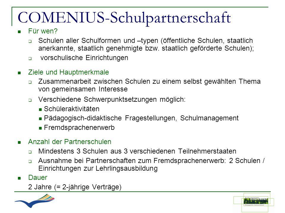 COMENIUS-Schulpartnerschaft Für wen? Schulen aller Schulformen und –typen (öffentliche Schulen, staatlich anerkannte, staatlich genehmigte bzw. staatl