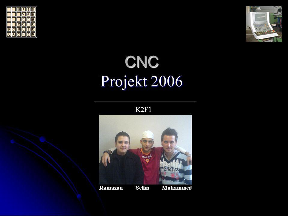 CNC Projekt 2006 CNC Projekt 2006 Ramazan Selim Muhammed K2F1