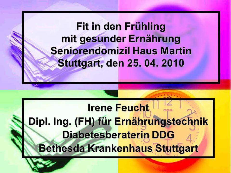 Fit in den Frühling mit gesunder Ernährung Seniorendomizil Haus Martin Stuttgart, den 25. 04. 2010 Irene Feucht Dipl. Ing. (FH) für Ernährungstechnik