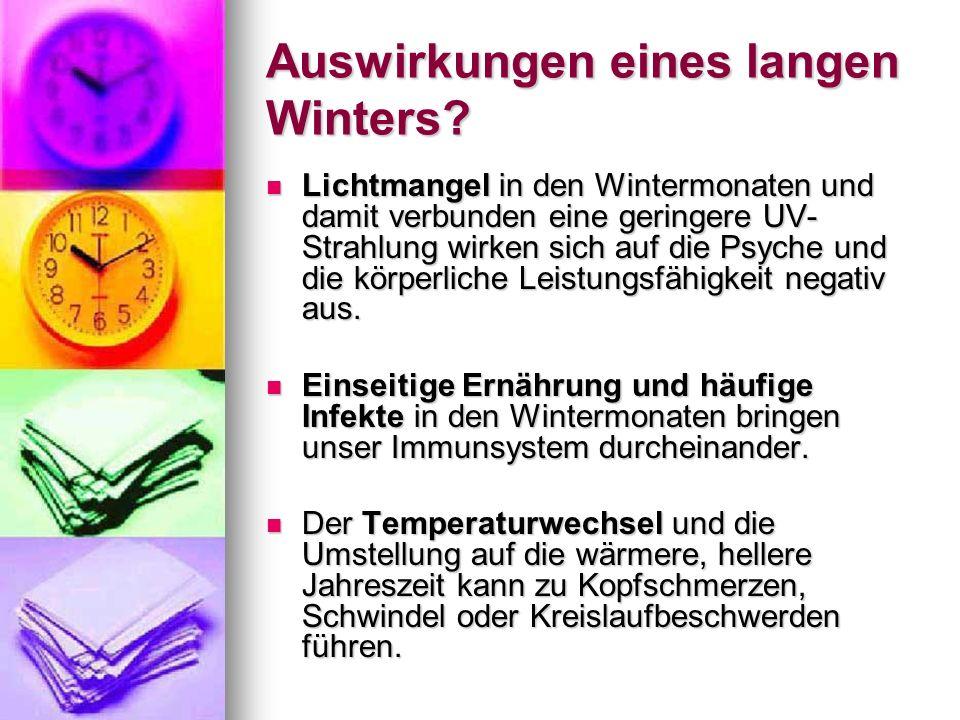 Auswirkungen eines langen Winters? Lichtmangel in den Wintermonaten und damit verbunden eine geringere UV- Strahlung wirken sich auf die Psyche und di