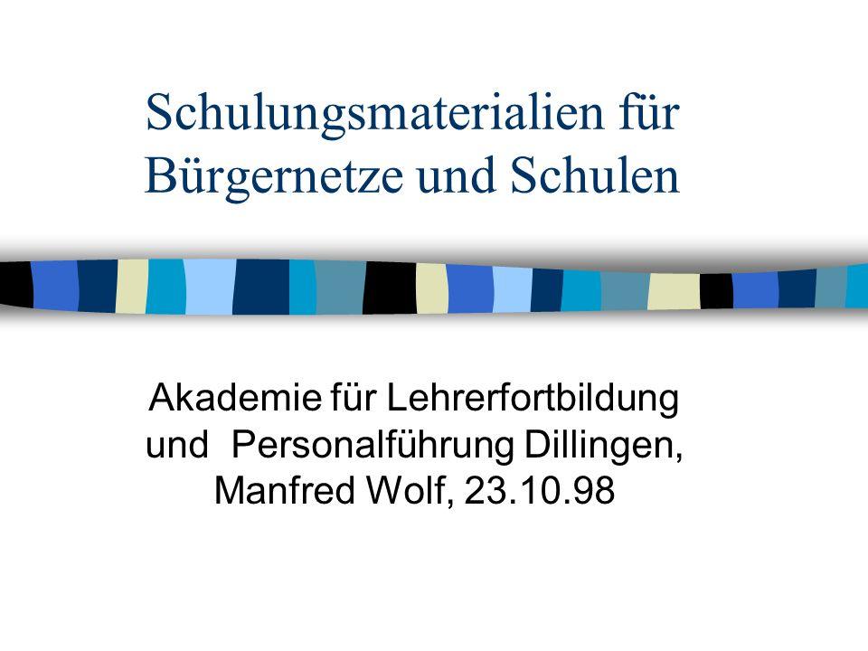 Schulungsmaterialien für Bürgernetze und Schulen Akademie für Lehrerfortbildung und Personalführung Dillingen, Manfred Wolf, 23.10.98