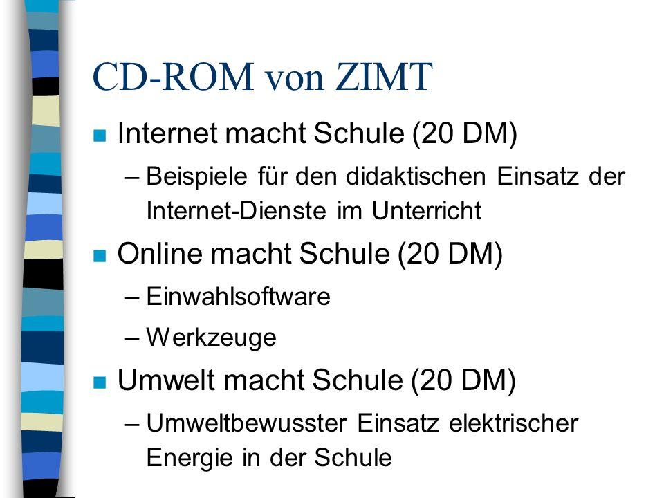 CD-ROM von ZIMT n Internet macht Schule (20 DM) –Beispiele für den didaktischen Einsatz der Internet-Dienste im Unterricht n Online macht Schule (20 D