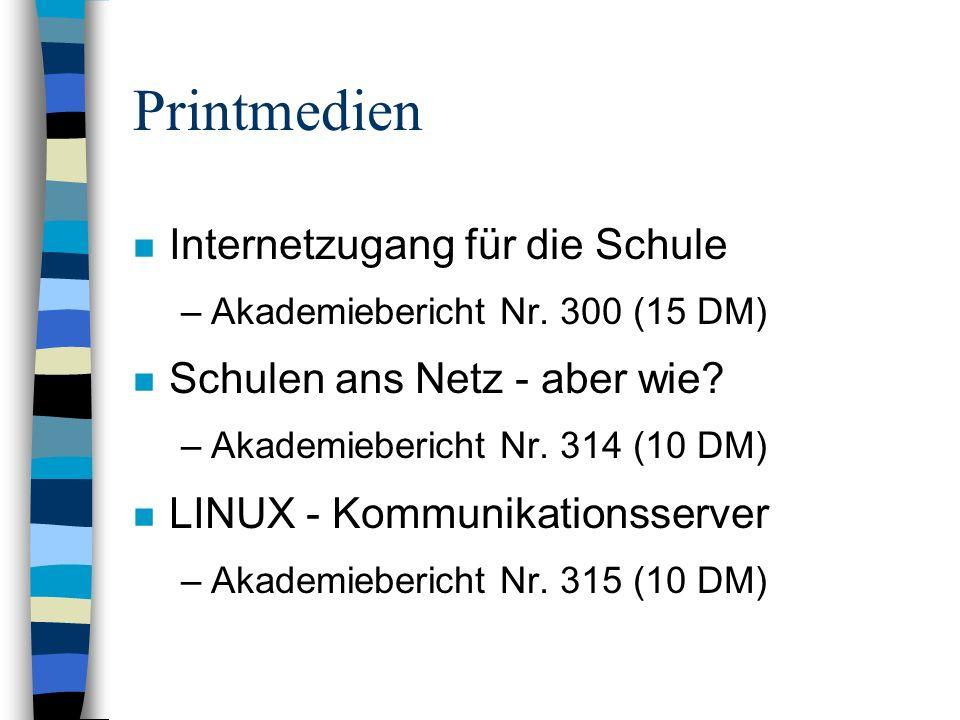 Printmedien n Internetzugang für die Schule –Akademiebericht Nr. 300 (15 DM) n Schulen ans Netz - aber wie? –Akademiebericht Nr. 314 (10 DM) n LINUX -