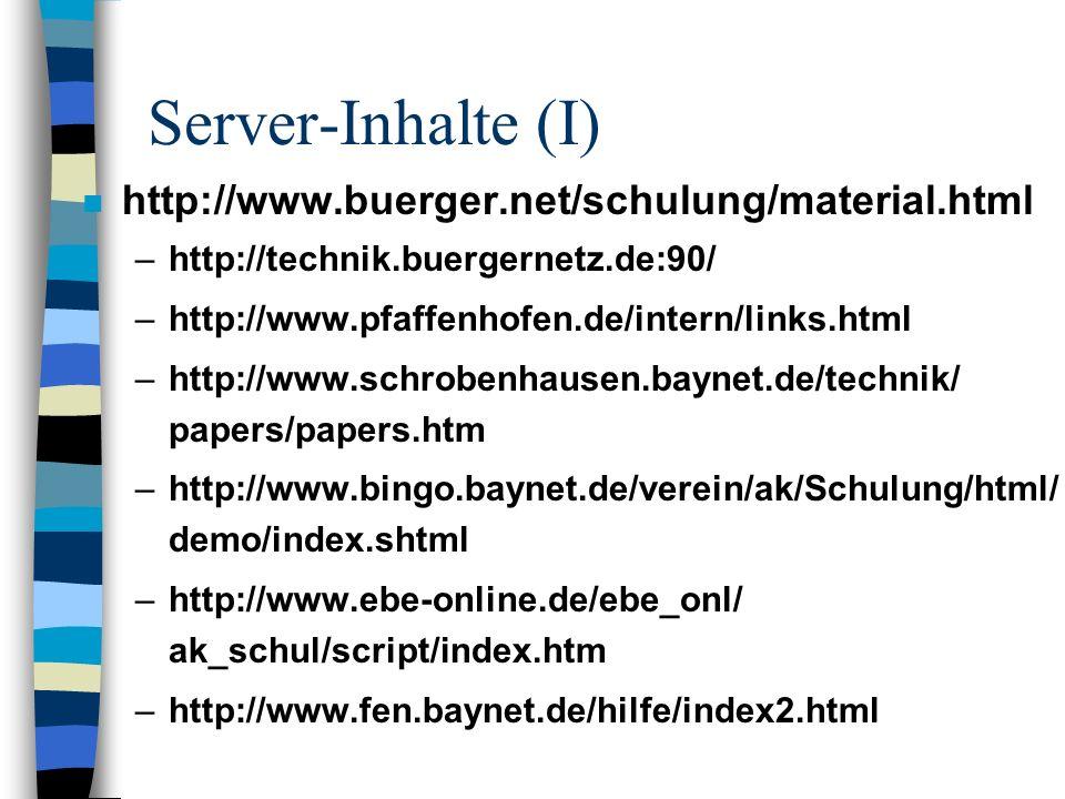 Server-Inhalte (I) n http://www.buerger.net/schulung/material.html –http://technik.buergernetz.de:90/ –http://www.pfaffenhofen.de/intern/links.html –h