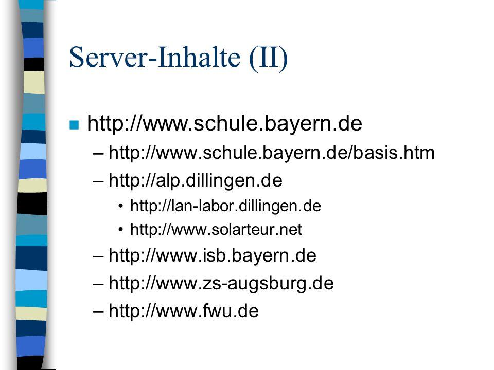 Server-Inhalte (III) n http://dbs.schule.de –Deutscher Bildungsserver n http://www.schulweb.de/ –Netz der angeschlossenen Schulen n http://www.san-ev.de/ –Schulen ans Netz e.V., Bonn n http://www.eun.org –European Schoolnet