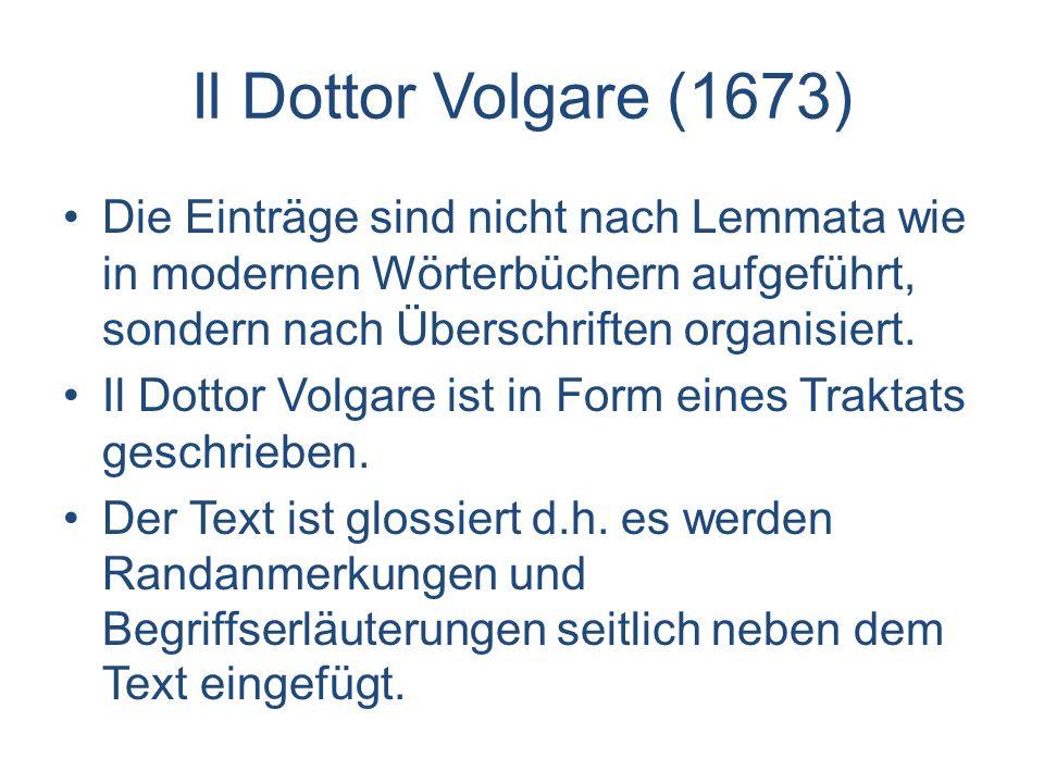 Il Dottor Volgare (1673) Die Einträge sind nicht nach Lemmata wie in modernen Wörterbüchern aufgeführt, sondern nach Überschriften organisiert. Il Dot