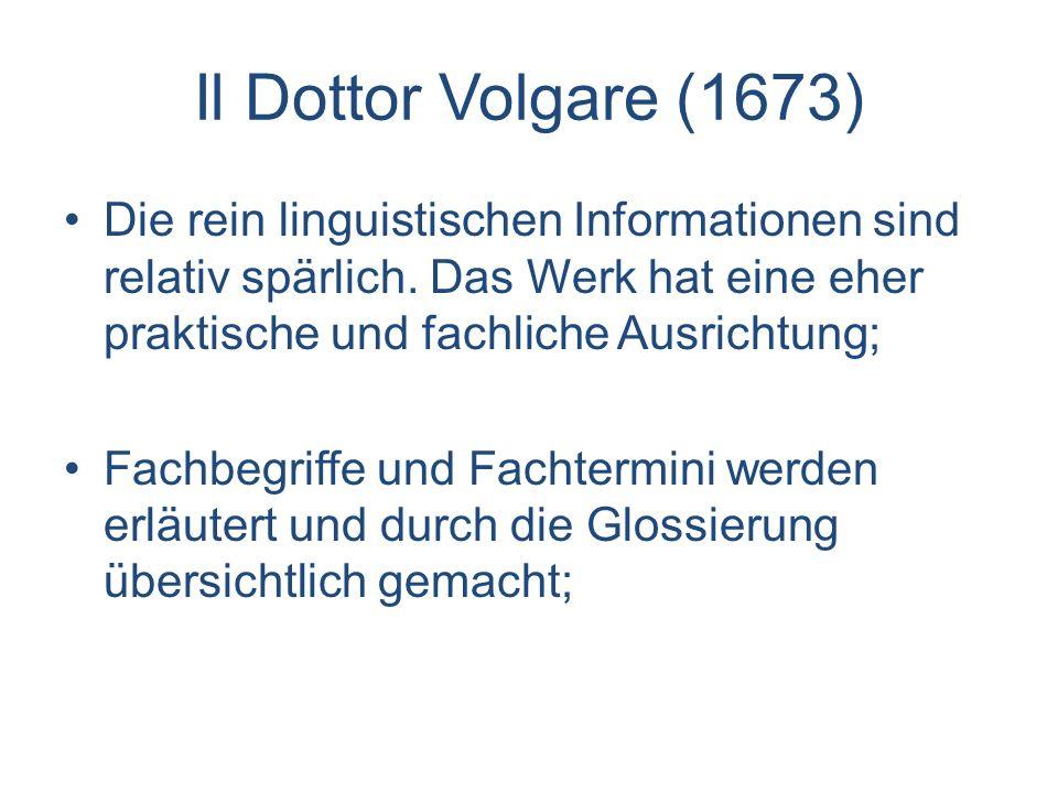 Il Dottor Volgare (1673) Die rein linguistischen Informationen sind relativ spärlich. Das Werk hat eine eher praktische und fachliche Ausrichtung; Fac