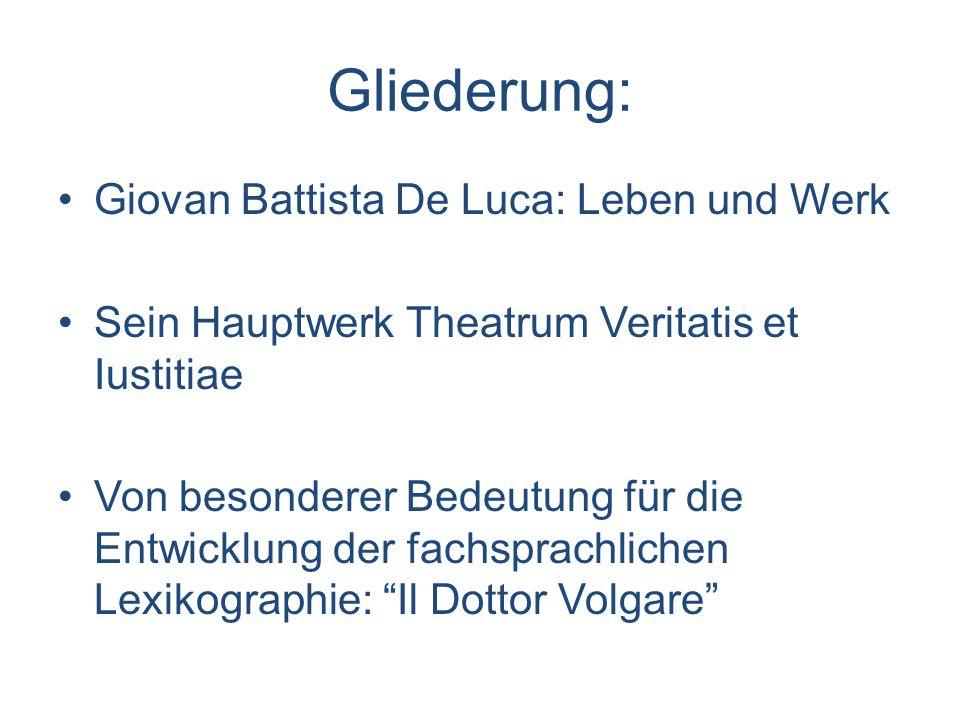 Gliederung: Giovan Battista De Luca: Leben und Werk Sein Hauptwerk Theatrum Veritatis et Iustitiae Von besonderer Bedeutung für die Entwicklung der fa
