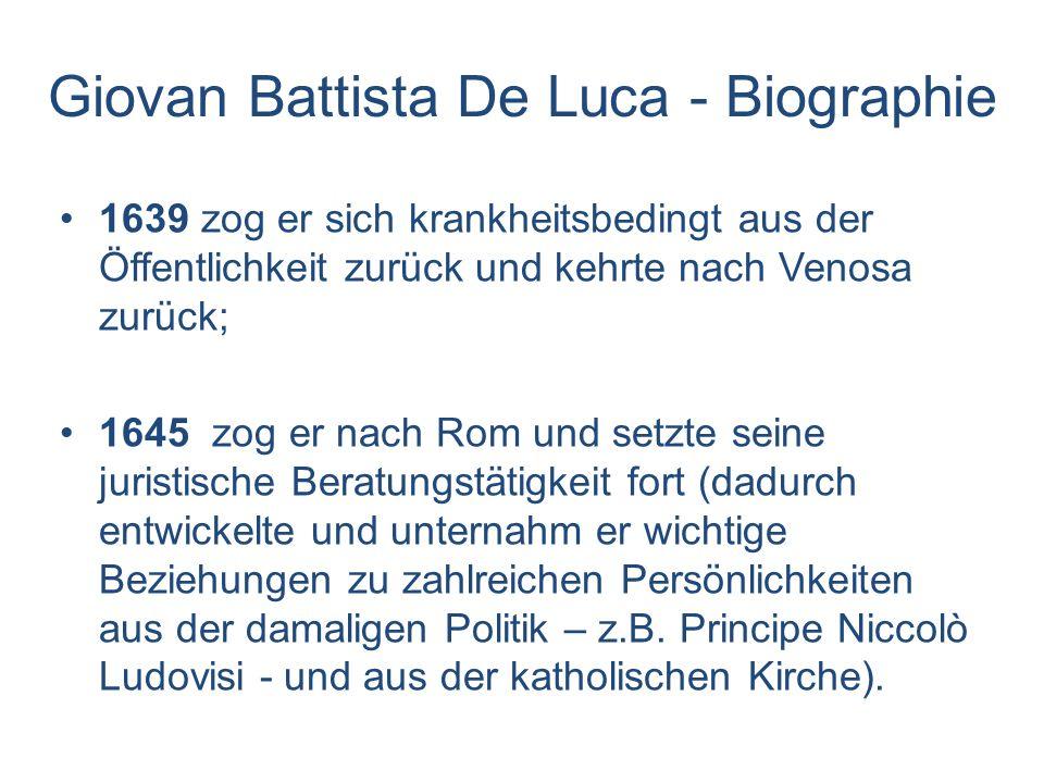Giovan Battista De Luca - Biographie 1639 zog er sich krankheitsbedingt aus der Öffentlichkeit zurück und kehrte nach Venosa zurück; 1645 zog er nach