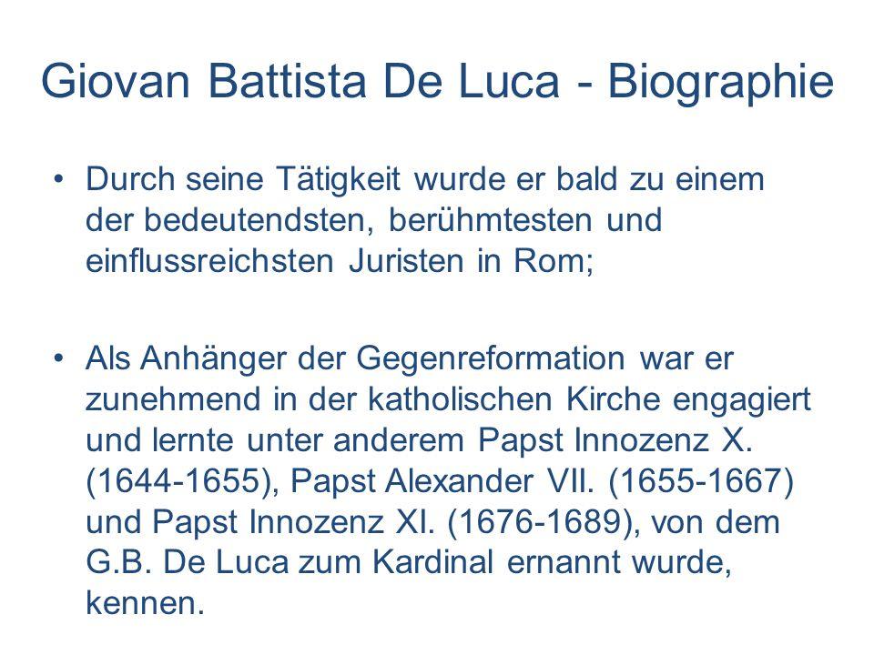 Giovan Battista De Luca - Biographie In den Jahren 1669-1673 erschien sein Hauptwerk Theatrum Veritatis et Iustitiae in 15 Bänden; 1673 erschien sein Werk Il Dottor Volgare in 6 Bänden.