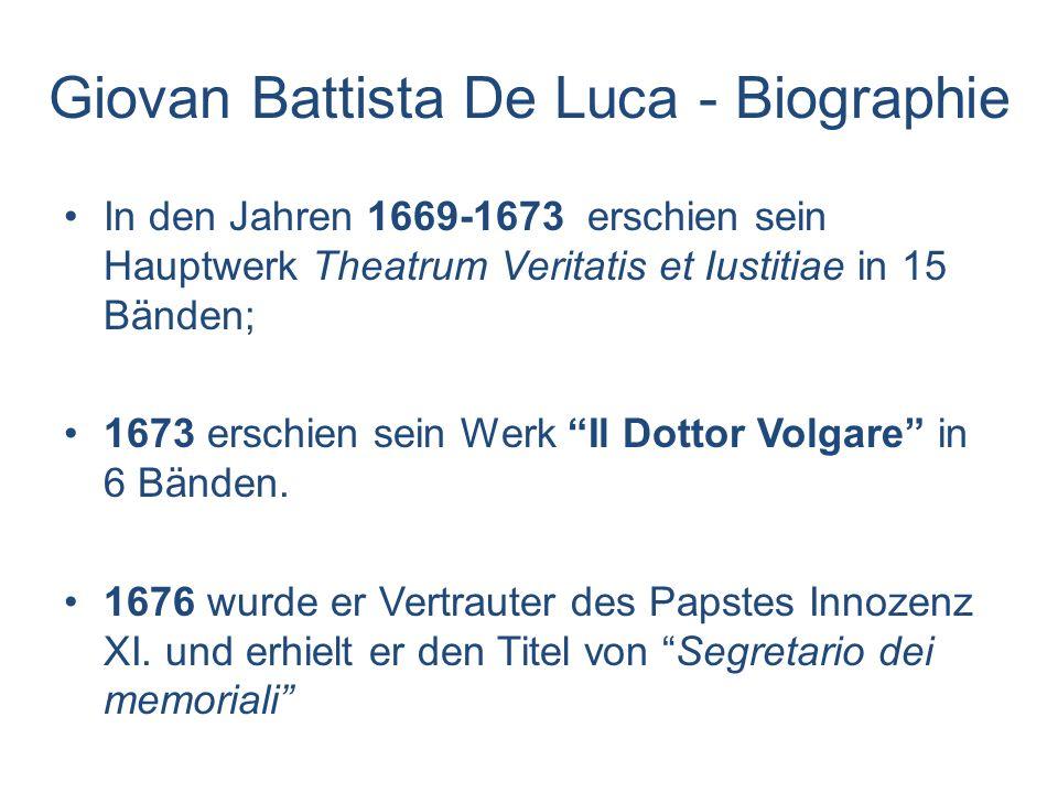 Giovan Battista De Luca - Biographie Er nahm direkt am politischen Geschehen seiner Zeit teil und war an mehreren Reformprojekten beteiligt (Staatsorganisation und Verwaltung); 1675 verfasste er das Werk Difesa della lingua italiana 1681 wurde er zum Kardinal ernannt.