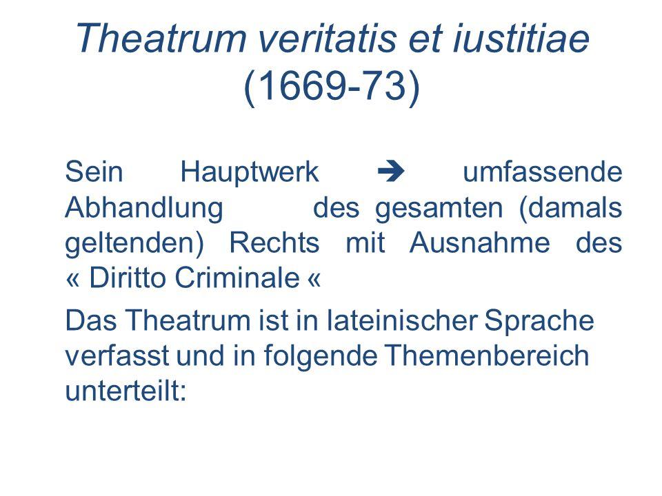 Theatrum veritatis et iustitiae (1669-73) Sein Hauptwerk umfassende Abhandlung des gesamten (damals geltenden) Rechts mit Ausnahme des « Diritto Crimi