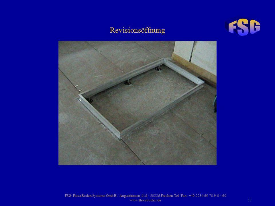 FSG FlexaBoden Systeme GmbH / Augustinusstr.11d / 50226 Frechen Tel./Fax: +49 2234 69 70 9-0 /-60 www.flexaboden.de12 Revisionsöffnung