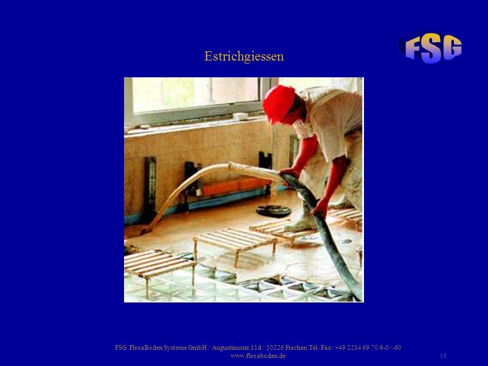 FSG FlexaBoden Systeme GmbH / Augustinusstr.11d / 50226 Frechen Tel./Fax: +49 2234 69 70 9-0 /-60 www.flexaboden.de16 Estrichgiessen