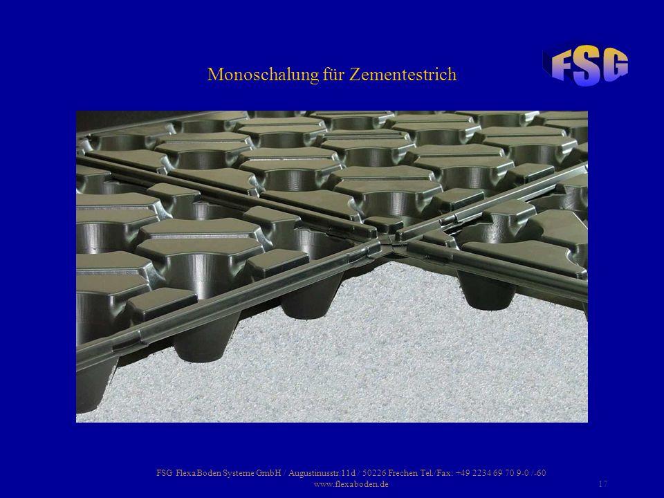 FSG FlexaBoden Systeme GmbH / Augustinusstr.11d / 50226 Frechen Tel./Fax: +49 2234 69 70 9-0 /-60 www.flexaboden.de17 Monoschalung für Zementestrich