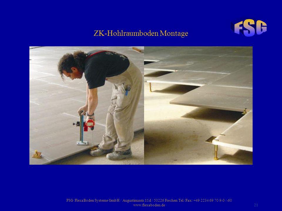 FSG FlexaBoden Systeme GmbH / Augustinusstr.11d / 50226 Frechen Tel./Fax: +49 2234 69 70 9-0 /-60 www.flexaboden.de21 ZK-Hohlraumboden Montage