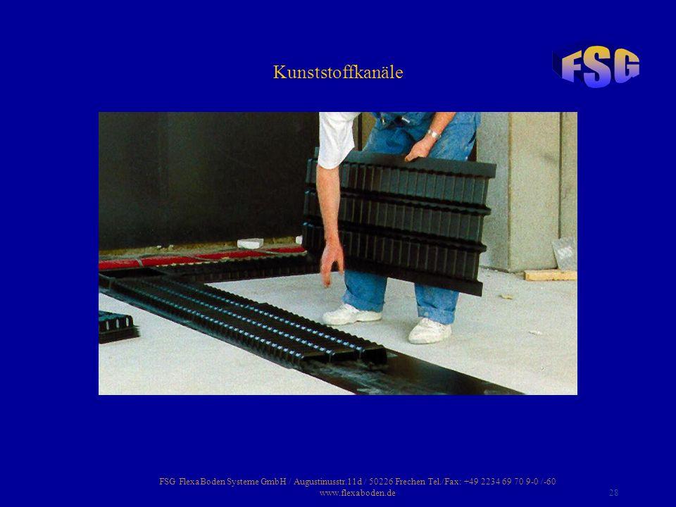 FSG FlexaBoden Systeme GmbH / Augustinusstr.11d / 50226 Frechen Tel./Fax: +49 2234 69 70 9-0 /-60 www.flexaboden.de28 Kunststoffkanäle