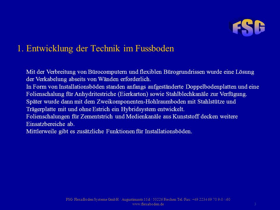 FSG FlexaBoden Systeme GmbH / Augustinusstr.11d / 50226 Frechen Tel./Fax: +49 2234 69 70 9-0 /-60 www.flexaboden.de3 Mit der Verbreitung von Bürocompu
