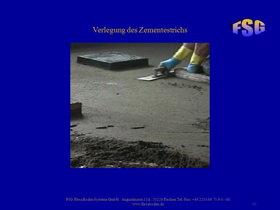 FSG FlexaBoden Systeme GmbH / Augustinusstr.11d / 50226 Frechen Tel./Fax: +49 2234 69 70 9-0 /-60 www.flexaboden.de30 Verlegung des Zementestrichs