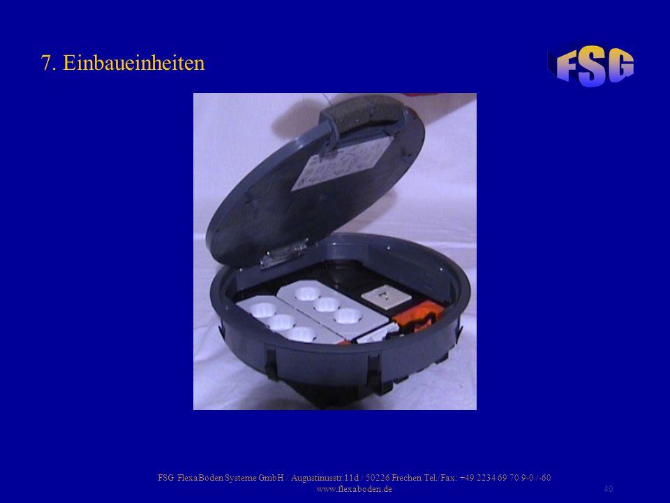 FSG FlexaBoden Systeme GmbH / Augustinusstr.11d / 50226 Frechen Tel./Fax: +49 2234 69 70 9-0 /-60 www.flexaboden.de40 7. Einbaueinheiten