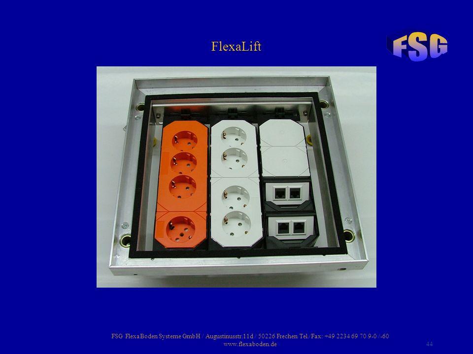 FSG FlexaBoden Systeme GmbH / Augustinusstr.11d / 50226 Frechen Tel./Fax: +49 2234 69 70 9-0 /-60 www.flexaboden.de44 FlexaLift