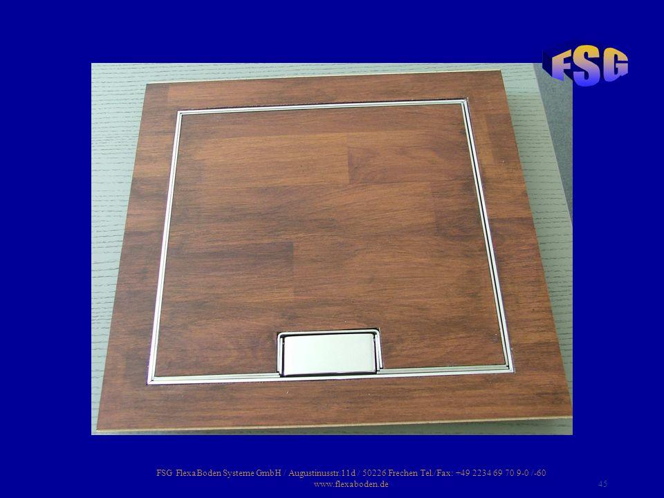 FSG FlexaBoden Systeme GmbH / Augustinusstr.11d / 50226 Frechen Tel./Fax: +49 2234 69 70 9-0 /-60 www.flexaboden.de45