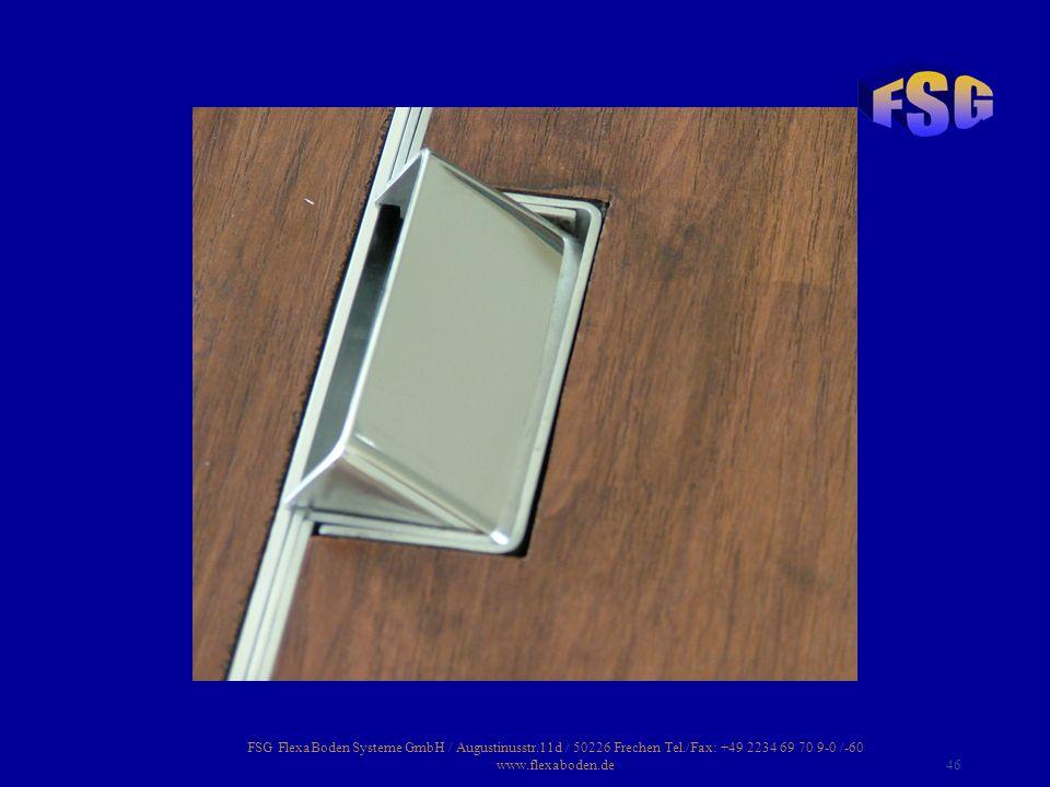 FSG FlexaBoden Systeme GmbH / Augustinusstr.11d / 50226 Frechen Tel./Fax: +49 2234 69 70 9-0 /-60 www.flexaboden.de46