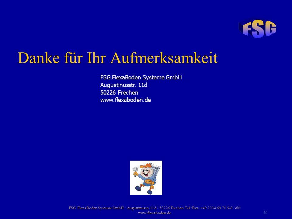 FSG FlexaBoden Systeme GmbH / Augustinusstr.11d / 50226 Frechen Tel./Fax: +49 2234 69 70 9-0 /-60 www.flexaboden.de50 Danke für Ihr Aufmerksamkeit FSG