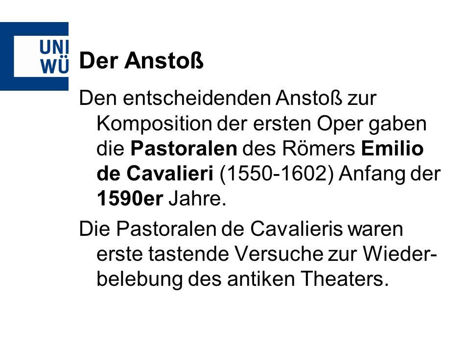 Den entscheidenden Anstoß zur Komposition der ersten Oper gaben die Pastoralen des Römers Emilio de Cavalieri (1550-1602) Anfang der 1590er Jahre. Die