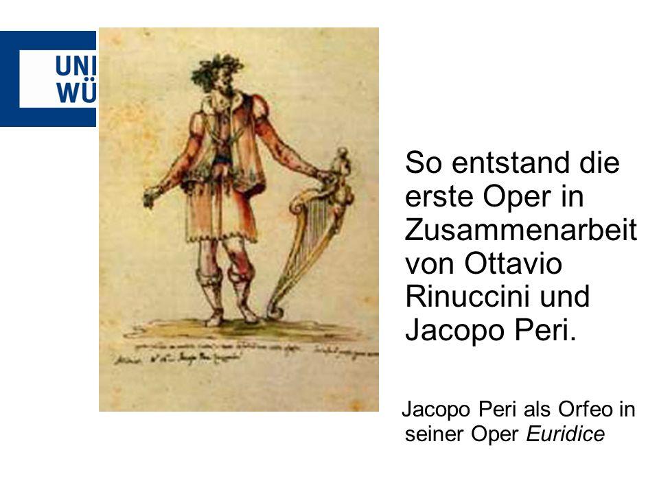 So entstand die erste Oper in Zusammenarbeit von Ottavio Rinuccini und Jacopo Peri. Jacopo Peri als Orfeo in seiner Oper Euridice
