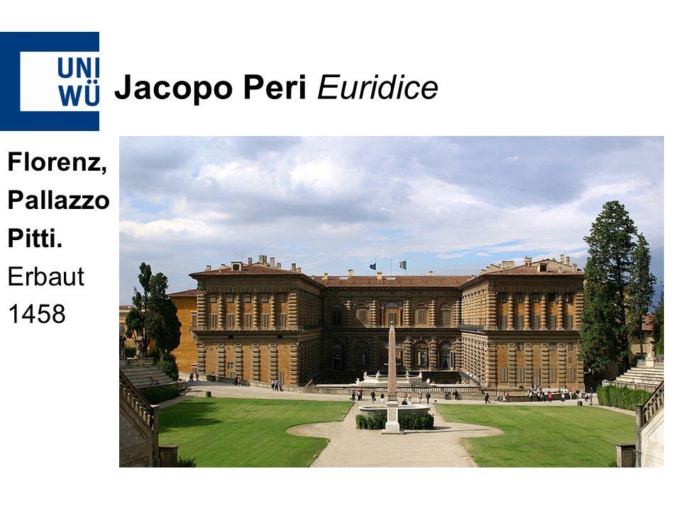 Jacopo Peri Euridice Florenz, Pallazzo Pitti. Erbaut 1458